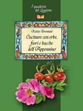 Cucinare con erbe, fiori e bacche dell'Appennino: (I Quaderni del Loggione - Damster)