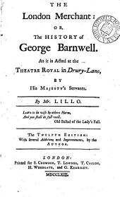 The London Merchant: Or, the History of George Barnwell. As it is Acted at the Theatre Royal in Drury-Lane, by His Majesty's Servants. By Mr. Lillo
