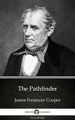 The Pathfinder by James Fenimore Cooper   Delphi Classics  Illustrated