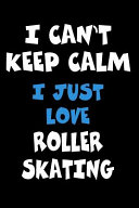 I Can't Keep Calm I Just Love Roller Skating