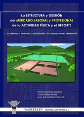 La estructura y gestión del mercado laboral y profesional de la actividad física y deporte: Los recursos humanos, las entidades e instalaciones deportivas