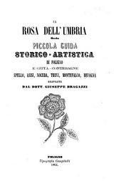 La rosa dell'Umbria ossia Piccola Guida storico-artistica di Foligno e cittā-contermine