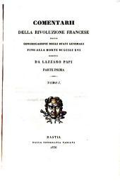 Comentarii della Rivoluzione francese dalla Congregazione degli Stati Generali fino alla morte di Luigi 16. scritti da Lazzaro Papi: Volume 1