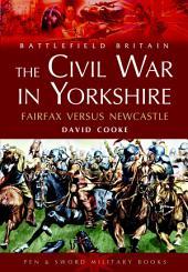 The Civil War in Yorkshire: Fairfax Versus Newcastle