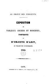 Au profit des indigents. Exposition de tableaux anciens et modernes, d'antiquités et d'objets d'art, au Palais de l'université. 1854