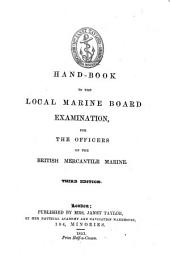 Hand-Book to the Local Marine Board Examination, for the Officers of the British Mercantile Marine