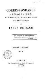 Correspondance astronomique, geographique, hydrographique et statistique du baron de Zach. Premier [-quinzième] volume: N° 1, Volume13