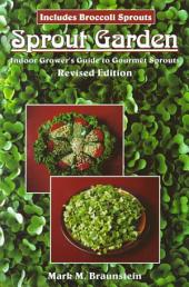Sprout Garden: Indoor Grower's Guide to Gourmet Sprouts