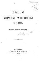 Zalew Kopalni Wielickiej w r. 1868. Skreślit świadek nasczny