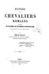 Histoire des chevaliers Romains considérée dans ses rapports avec les différentes constitutions de Rome: Depuis le temps des rois jusqu'au temps des Gracques, Volume1