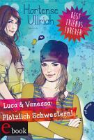 Best Friends Forever  Luca   Vanessa  Pl  tzlich Schwestern  PDF