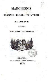 Marchionis Ioannis Iacobi Trivultii ellogium auctore Marchione Villaerosae