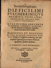 Succincta explicatio difficillimi ... prooemii primi libri Physicorum