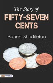 The Story of Fifty-Seven Cents