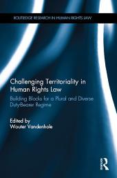 Challenging Territoriality in Human Rights Law: Building Blocks for a Plural and Diverse Duty-Bearer Regime