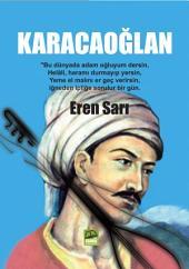 KARACAOĞLAN: Karacaoğlan, 17. yüzyıl da yaşadığı sanılan, göçebe Türkmen obalarında yetişmiş bir âşıktır. Âşk temalarının yoğun olarak yer aldığı şiirlerinde halk edebiyatında Türkmen âşıkları geleneğinin ilk ve en büyük temsilcisidir.