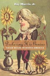 Declaring His Genius: Oscar Wilde in North America