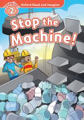 Stop the Machine! (Oxford Read and Imagine Level 2)