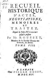 Recueil historique d'actes, negotiations, memoires et traitez. Depuis la paix d'Utrecht jusqu'à présent