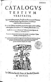 Catalogus testium veritatis, qui aute nostrum aetatem pontifici romano ejusque erroribus reclamarunt...