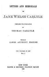 Letters and Memorials of Jane Welsh Carlyle: Volumes 1-2