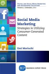 Social Media Marketing: Strategies in Utilizing Consumer-Generated Content