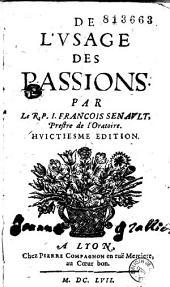 De l'usage des passions. Par le R. P. I. François Senault, Prestre de l'Oratoire. Huictiesme edition
