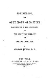 Sprinkling the Only Mode of Baptism Made Known in the Scriptures: And the Scripture Warrant for Infant Baptism