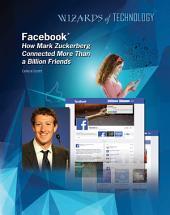 Facebook®: How Mark Zuckerberg Connected More Than a Billion Friends