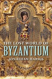 The Lost World of Byzantium Book