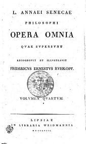 L. Annaei Senecae Philosophi Opera Omnia Qvae Svpersvnt: Volumen Qvartvm, Band 4