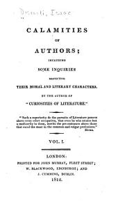 Calamities of Authors: Including Some Inquiries Respecting Their Moral and Literary Characters, Volume 1