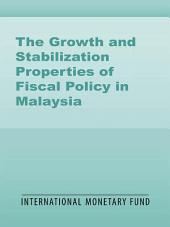 The Growth and Stabilization Properties of Fiscal Policy in Malaysia