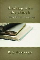 Thinking with the Church: Essays in Historical Theology