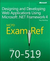 Exam Ref 70-519 Designing and Developing Web Applications Using Microsoft .NET Framework 4 (MCPD): Designing and Developing Web Applications Using Microsoft .NET Framework 4