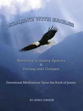 Soaring with Eagles: Reveling in Sunny Spaces and Diving into Gorges Devotional Meditations Upon the Book of James