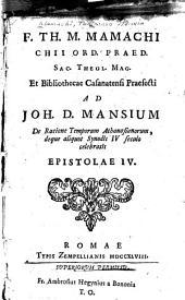 F. Th. M. Mamachi ...: Ad Joh. D. Mansium de ratione temporum Athanasionorum, deque aliquot synodis IV seculo celebratis epistolae IV.