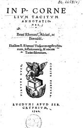 In P. Cornelium Tacitum Annotationes; Beati Rhenani, Aliciati, ac Beroaldi: eiusdem B. Rhenani Thesaurus constructionum, locutionumq[que] , & vocum Tacito solennium