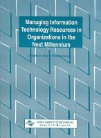 Managing Information Technology Resources in Organizations in the Next Millennium PDF
