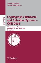 Cryptographic Hardware and Embedded Systems – CHES 2008: 10th International Workshop, Washington, D.C., USA, August 10-13, 2008, Proceedings