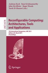 Reconfigurable Computing: Architectures, Tools and Applications: 7th International Symposium, ARC 2011, Belfast, UK, March 23-25, 2011, Proceedings