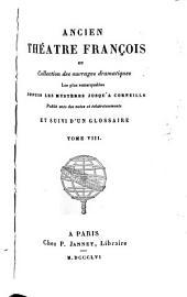 Ancien théâtre françois: ou, Collection des ouvrages dramatiques les plus remarquables depuis les mystères jusqu'à Corneille