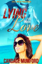 Lying For Your Love: Volume 1