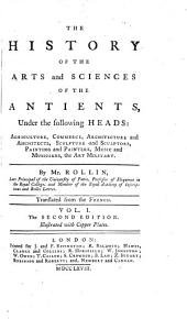 The History of the Arts and Scìences Of, 1: The Antients Under the Following Heads : in Three Volumes.translated from the French