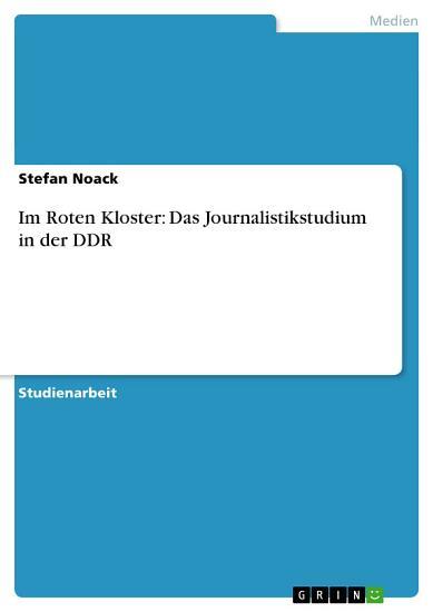 Im Roten Kloster  Das Journalistikstudium in der DDR PDF