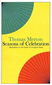 Seasons of Celebration: Meditations on the Cycle of Liturgical Feasts