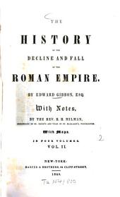 The history of the decline and fall of the Roman Empire: With notes by Henry Hart Milman. With maps. In 4 vol, Volume 2