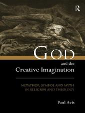 God and the Creative Imagination: Metaphor, Symbol and Myth in Religion and Theology