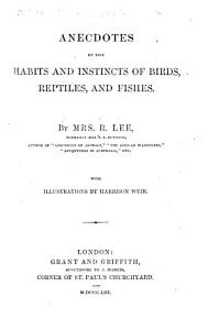 Anecdotes of the Habits and Instincts of Birds  Reptiles  and Fishes     With illustrations by Harrison Weir PDF