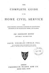 The Complete Guide to the Home Civil Service: With Directions for Candidates, Standards of Qualification, Specimens of the Examination Papers, and Salaries ...